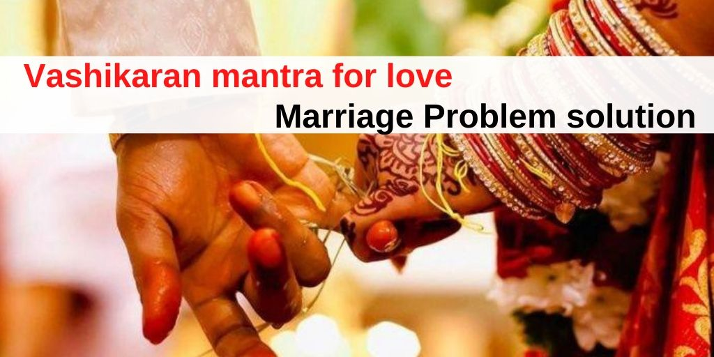 Does the Vashikaran love Marriage mantra work – Vashikaran Expert Guru Ji
