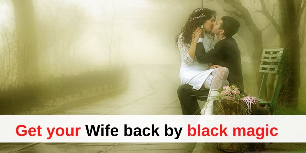 Get your Wife back by black magic – Pandit K.K. Sharma