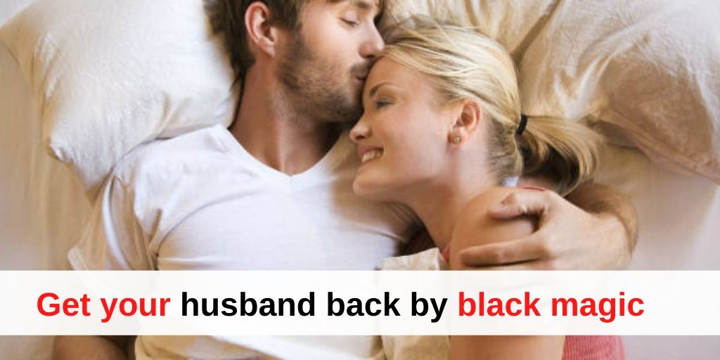 Get your husband back by black magic – Pandit K.K. Sharma