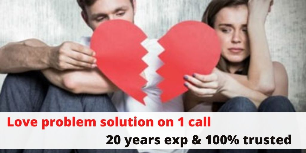 Love problem solution on call 20 years exp & 100% trusted