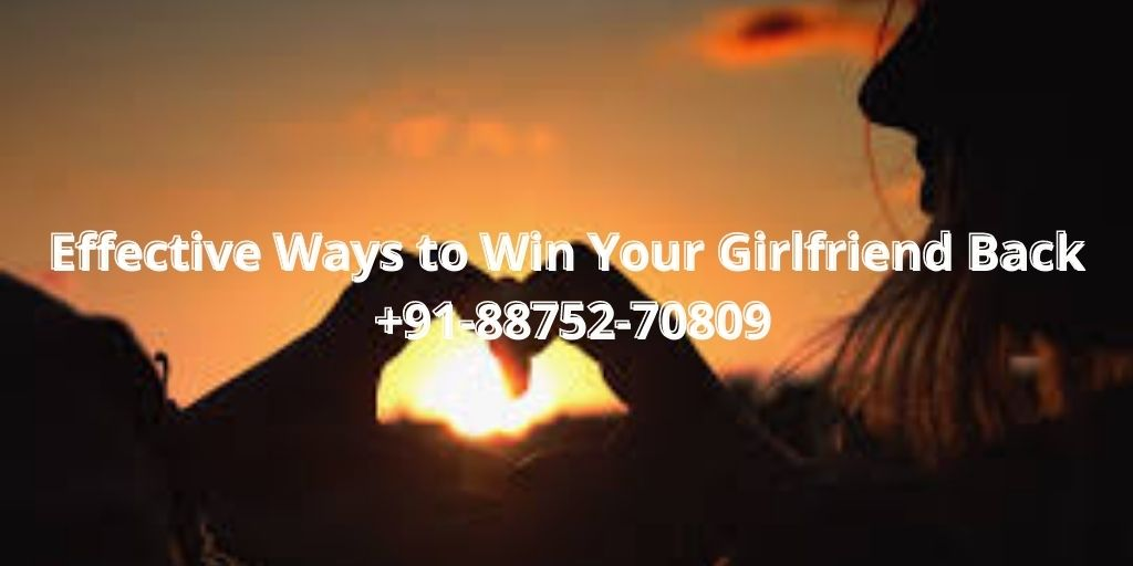 Effective Ways to Win Your Girlfriend Back +91-88752-70809