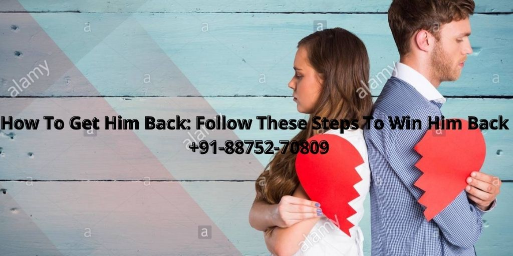 How To Get Him Back: Follow These Steps To Win Him Back  +91-88752-70809