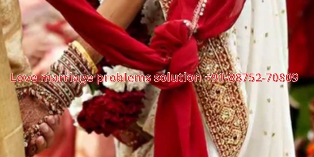 Love marriage problems solution +91-88752-70809